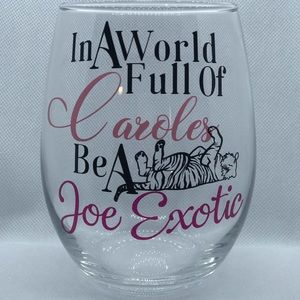 Pretty Penny Customs Dining - In A World Full Of Caroles Be A Joe Exotic Glass